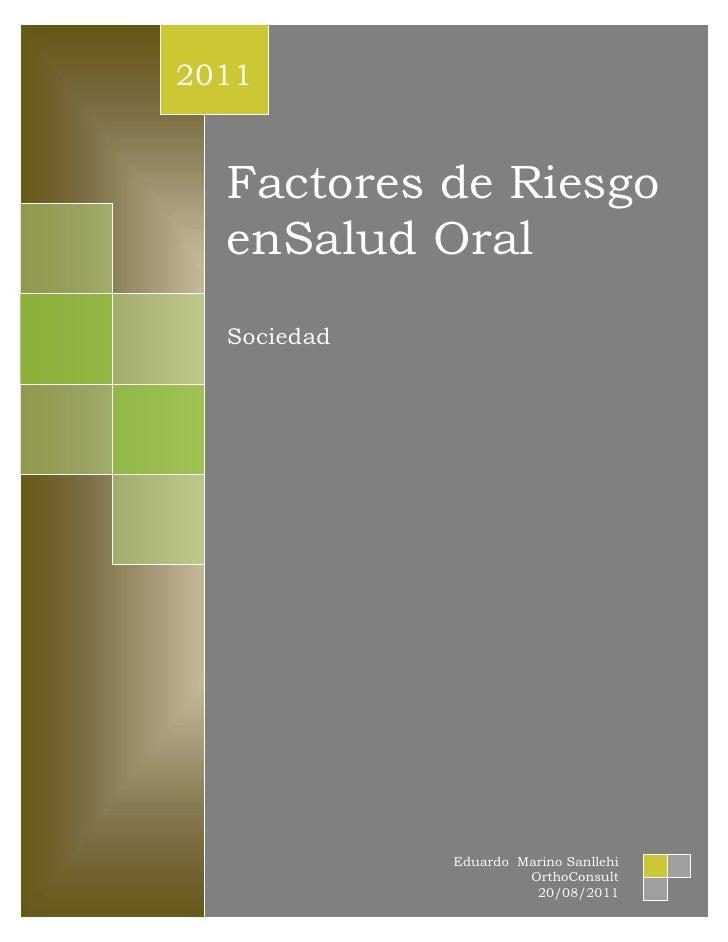 centercenterFactores de Riesgoen Salud OralSociedad2011Eduardo  Marino SanllehiOrthoConsult20/08/201100Factores de Riesgoe...