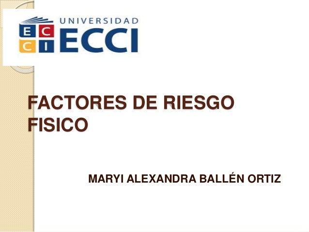 FACTORES DE RIESGO FISICO MARYI ALEXANDRA BALLÉN ORTIZ