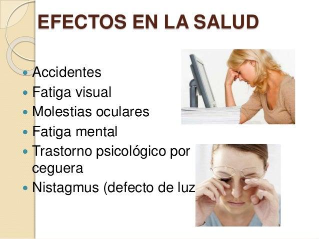 EFECTOS EN LA SALUD  Accidentes  Fatiga visual  Molestias oculares  Fatiga mental  Trastorno psicológico por ceguera ...
