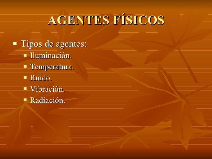 AGENTES FÍSICOS <ul><li>Tipos de agentes: </li></ul><ul><ul><li>Iluminación. </li></ul></ul><ul><ul><li>Temperatura. </li>...
