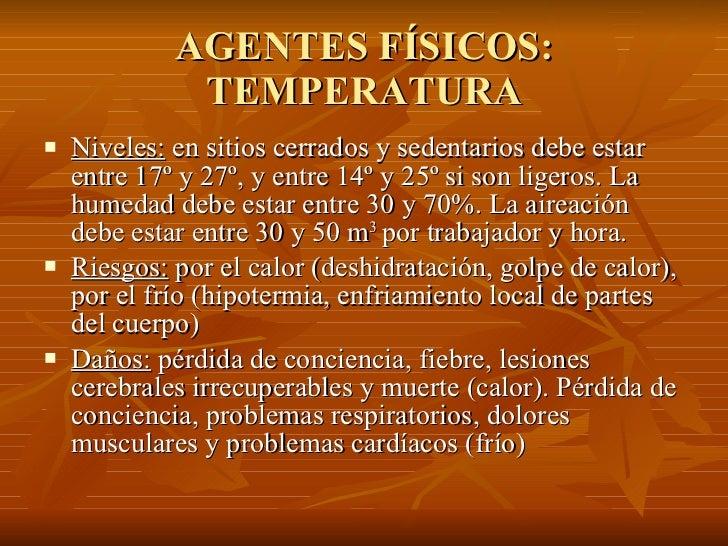 AGENTES FÍSICOS: TEMPERATURA <ul><li>Niveles:  en sitios cerrados y sedentarios debe estar entre 17º y 27º, y entre 14º y ...