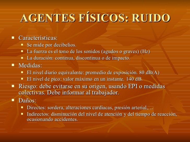 AGENTES FÍSICOS: RUIDO <ul><li>Características: </li></ul><ul><ul><li>Se mide por decibelios. </li></ul></ul><ul><ul><li>L...