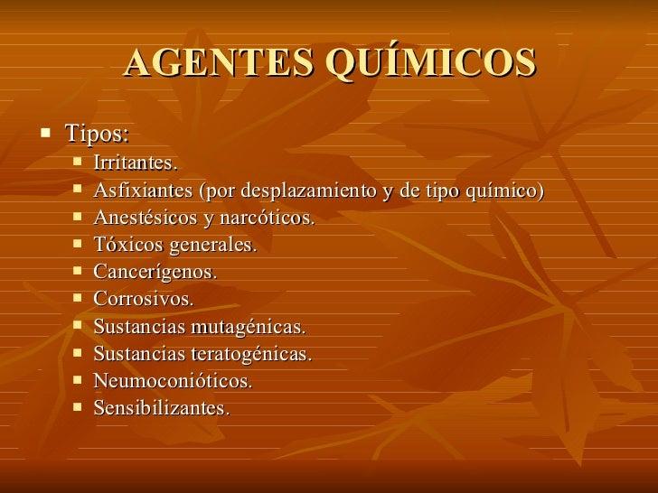 AGENTES QUÍMICOS <ul><li>Tipos: </li></ul><ul><ul><li>Irritantes. </li></ul></ul><ul><ul><li>Asfixiantes (por desplazamien...