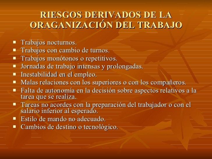 RIESGOS DERIVADOS DE LA ORAGANIZACIÓN DEL TRABAJO <ul><li>Trabajos nocturnos. </li></ul><ul><li>Trabajos con cambio de tur...