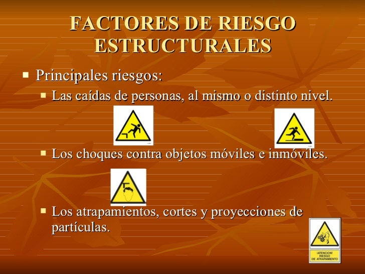FACTORES DE RIESGO ESTRUCTURALES <ul><li>Principales riesgos: </li></ul><ul><ul><li>Las caídas de personas, al mismo o dis...