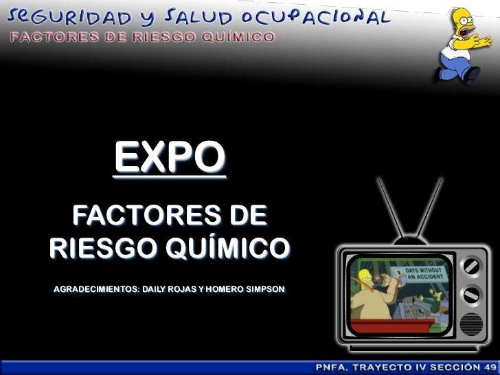 EXPO FACTORES DERIESGO QUÍMICOAGRADECIMIENTOS: DAILY ROJAS Y HOMERO SIMPSON