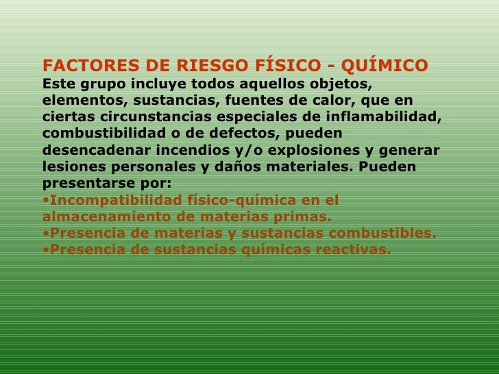 <ul><li>FACTORES DE RIESGO FÍSICO - QUÍMICO  </li></ul><ul><li>Este grupo incluye todos aquellos objetos, elementos, susta...