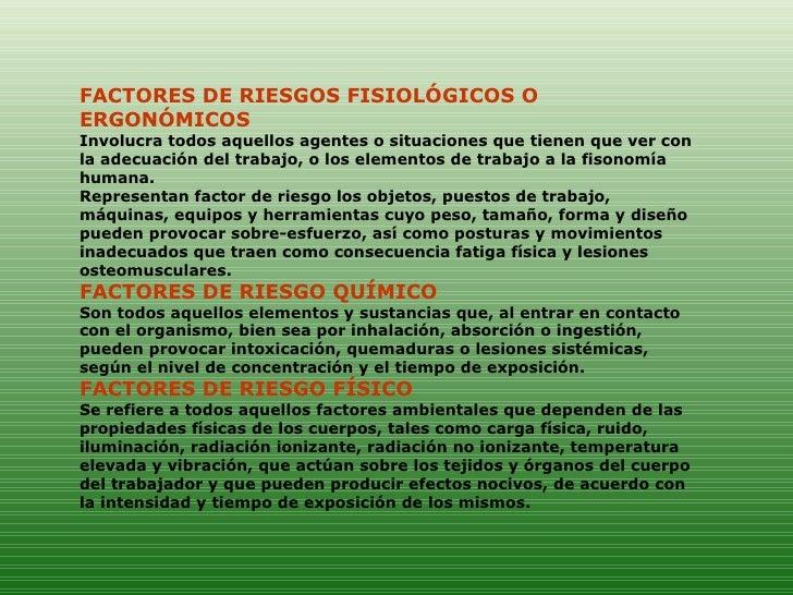 FACTORES DE RIESGOS FISIOLÓGICOS O ERGONÓMICOS  Involucra todos aquellos agentes o situaciones que tienen que ver con la a...