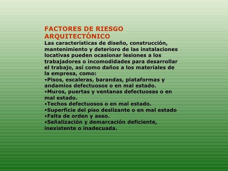 <ul><li>FACTORES DE RIESGO ARQUITECTÓNICO  </li></ul><ul><li>Las características de diseño, construcción, mantenimiento y ...