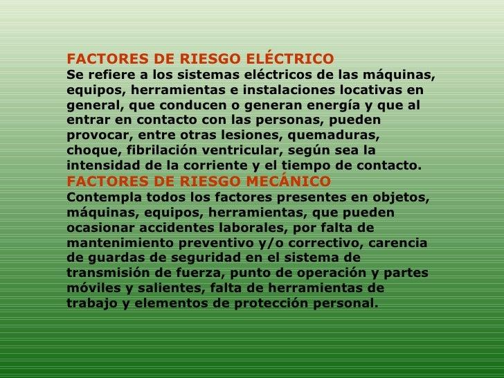 FACTORES DE RIESGO ELÉCTRICO  Se refiere a los sistemas eléctricos de las máquinas, equipos, herramientas e instalaciones ...