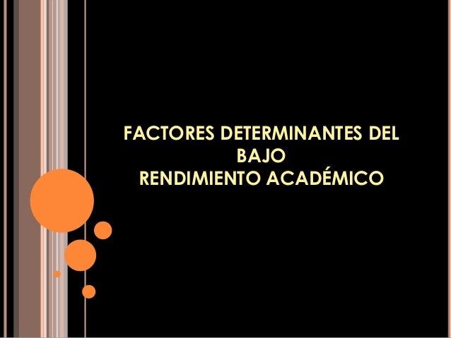 FACTORES DETERMINANTES DEL BAJO RENDIMIENTO ACADÉMICO