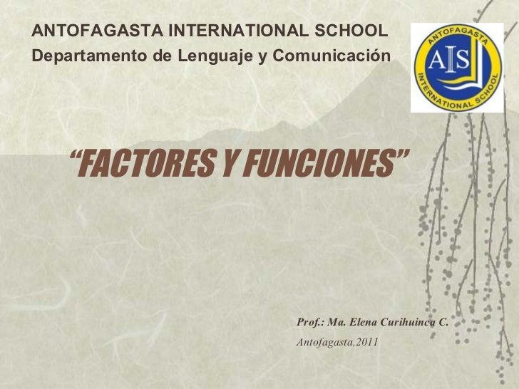 """ANTOFAGASTA INTERNATIONAL SCHOOLDepartamento de Lenguaje y Comunicación   """"FACTORES Y FUNCIONES""""                          ..."""
