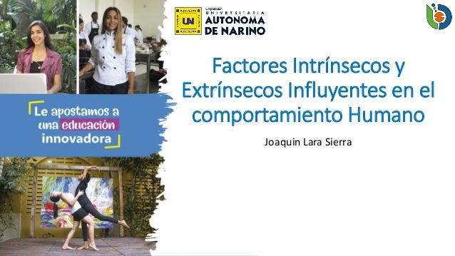 Factores Intr�nsecos y Extr�nsecos Influyentes en el comportamiento Humano Joaquin Lara Sierra