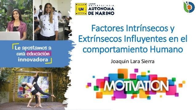 Factores Intrínsecos y Extrínsecos Influyentes en el comportamiento Humano Joaquin Lara Sierra
