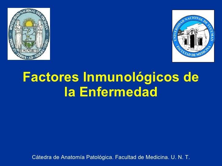 Factores Inmunológicos de la Enfermedad Cátedra de Anatomía Patológica. Facultad de Medicina. U. N. T.