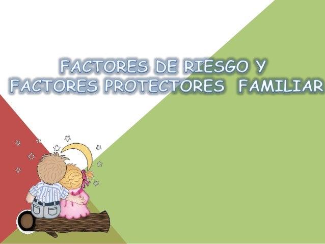 Factores Protectores Y De Riesgo Familiar