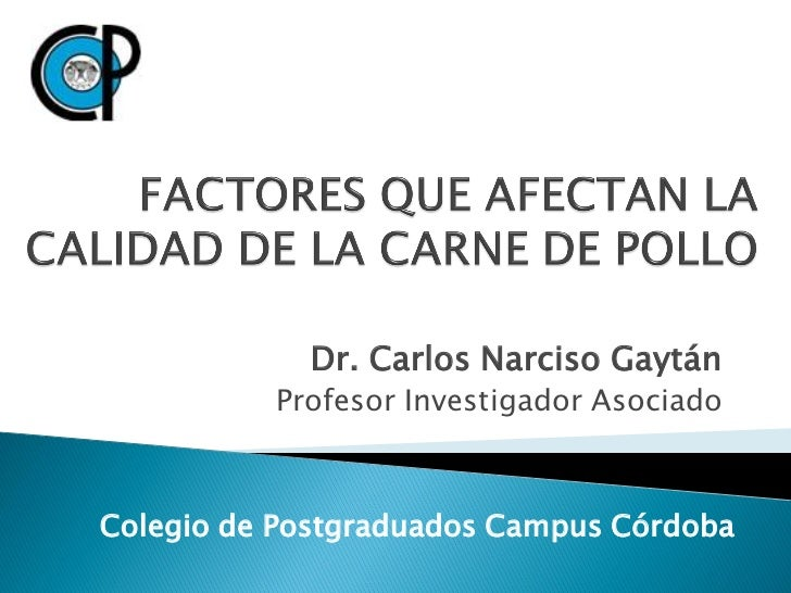 Dr. Carlos Narciso Gaytán          Profesor Investigador AsociadoColegio de Postgraduados Campus Córdoba