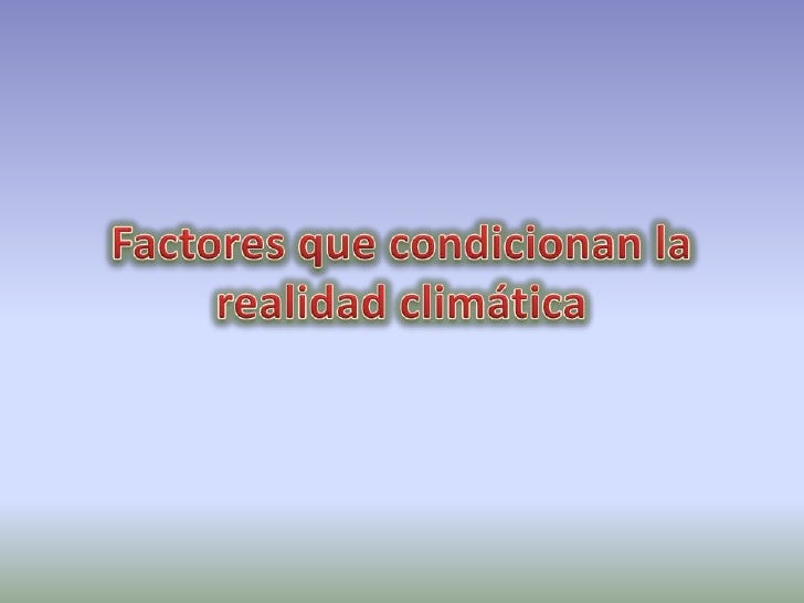 Factores que condicionan la realidad climática <br />
