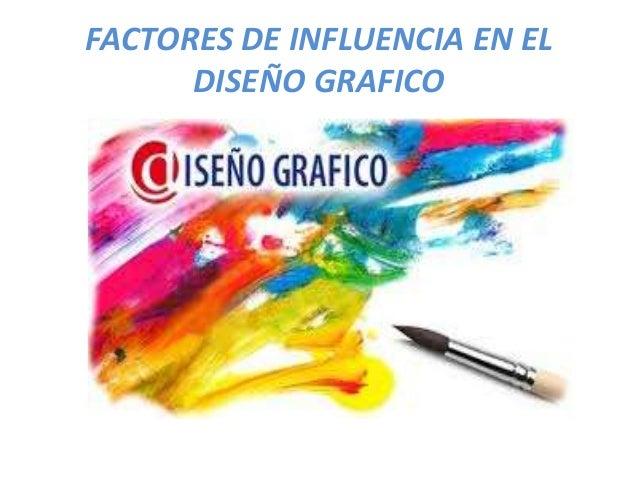 FACTORES DE INFLUENCIA EN EL      DISEÑO GRAFICO