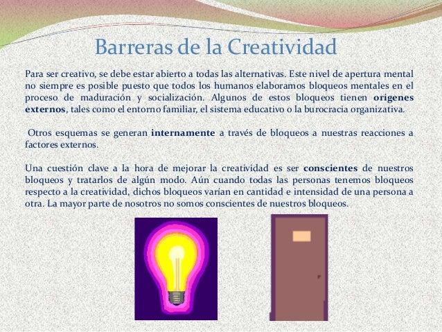 Para ser creativo, se debe estar abierto a todas las alternativas. Este nivel de apertura mental no siempre es posible pue...