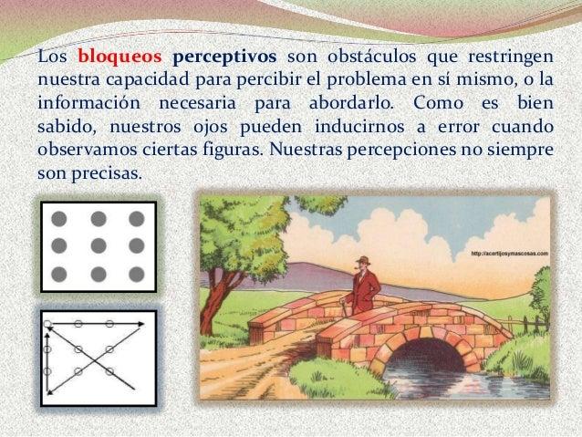 Los bloqueos perceptivos son obstáculos que restringen nuestra capacidad para percibir el problema en sí mismo, o la infor...