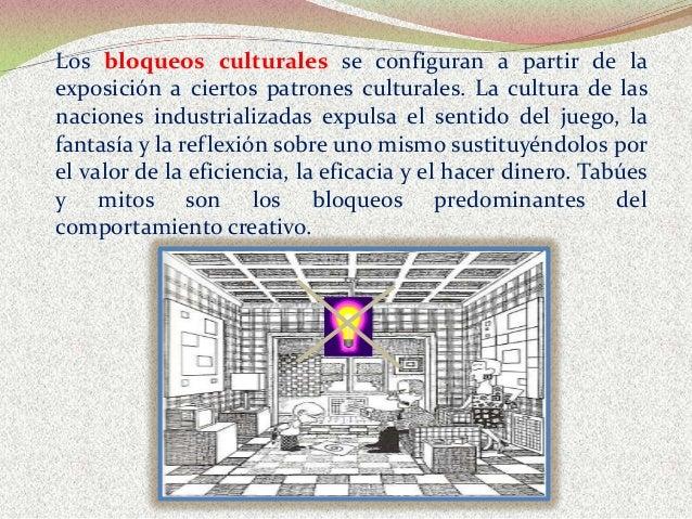Los bloqueos culturales se configuran a partir de la exposición a ciertos patrones culturales. La cultura de las naciones ...