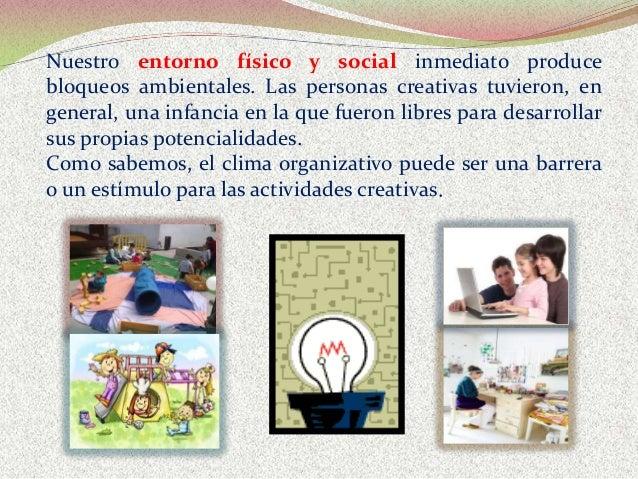 Nuestro entorno físico y social inmediato produce bloqueos ambientales. Las personas creativas tuvieron, en general, una i...