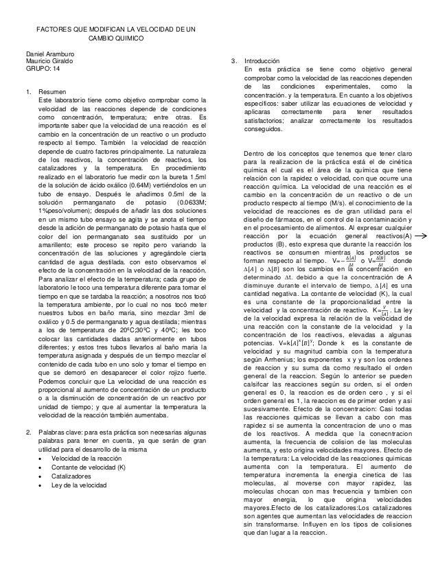 FACTORES QUE MODIFICAN LA VELOCIDAD DE UN CAMBIO QUIMICO Daniel Aramburo Mauricio Giraldo GRUPO: 14 1. Resumen Este labora...