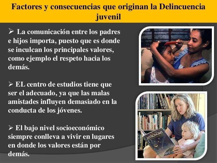 Factores y consecuencias que originan la Delincuencia juvenil<br /><ul><li>La comunicación entre los padres e hijos import...