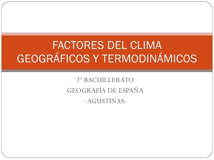 2º BACHILLERATO GEOGRAFÍA DE ESPAÑA - AGUSTINAS- FACTORES DEL CLIMA GEOGRÁFICOS Y TERMODINÁMICOS