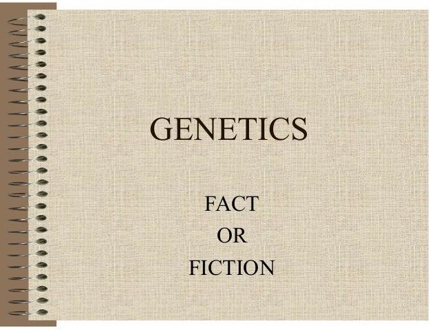 GENETICS   FACT    OR FICTION