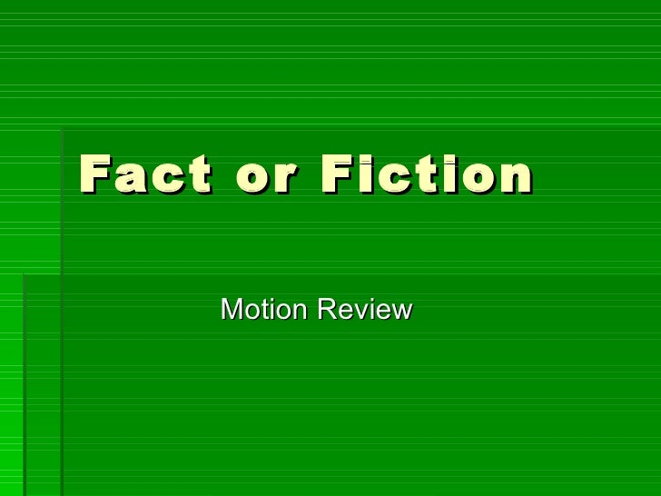 Fact or Fiction Motion Review