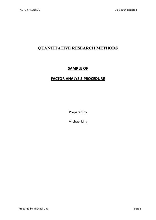 FACTOR ANALYSIS July 2014 updated Prepared by Michael Ling Page 1 QUANTITATIVE RESEARCH METHODS SAMPLE OF FACTOR ANALYSIS ...