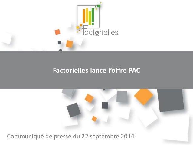 Factorielles lance l'offre PAC  Communiqué de presse du 22 septembre 2014