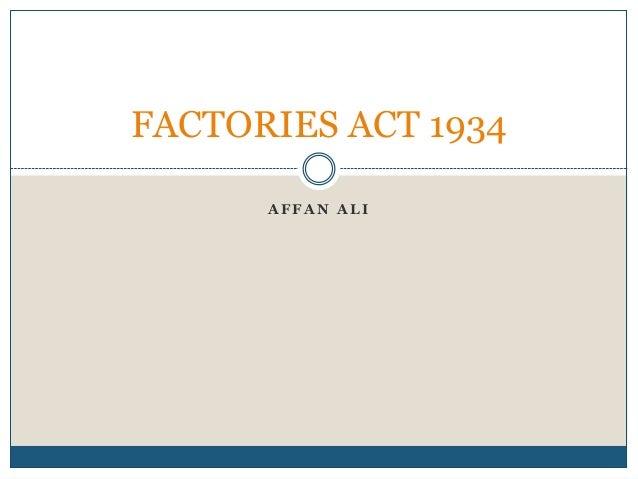 FACTORIES ACT 1934 AFFAN ALI