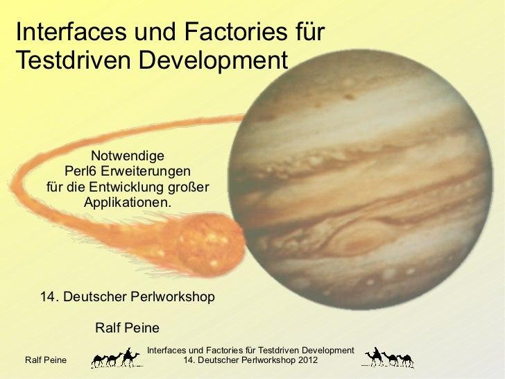 Interfaces und Factories fürTestdriven Development             Notwendige        Perl6 Erweiterungen     für die Entwicklu...