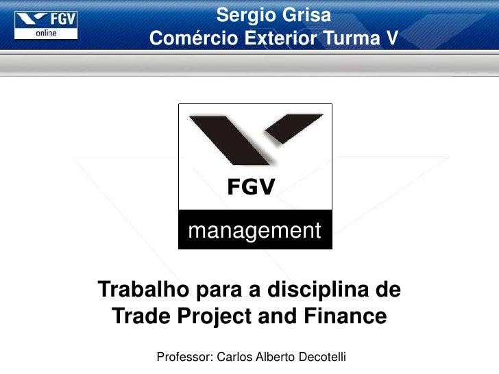 Sergio Grisa     Comércio Exterior Turma V                      FGV           management  Trabalho para a disciplina de  T...