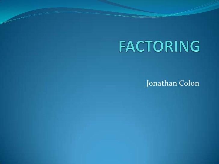 FACTORING <br />Jonathan Colon<br />