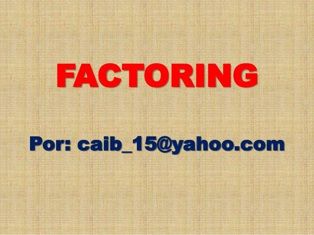 FACTORING Por: caib_15@yahoo.com