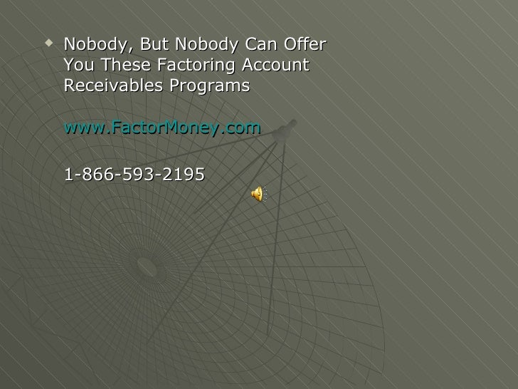 <ul><li>Nobody, But Nobody Can Offer  You These Factoring Account Receivables Programs www.FactorMoney.com 1-866-593-2195 ...