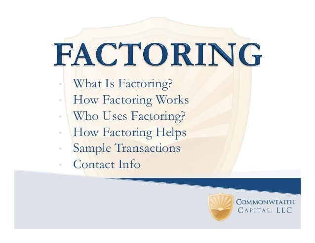• • • • • •  What Is Factoring? How Factoring Works Who Uses Factoring? How Factoring Helps Sample Transactions Cont...