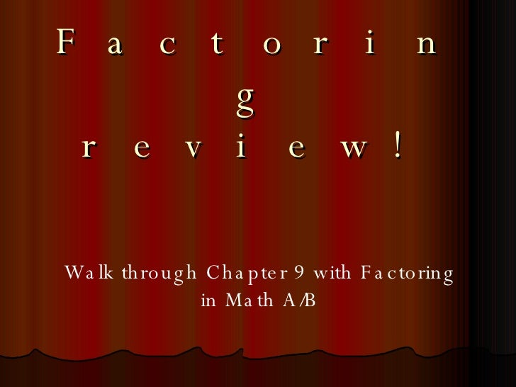 Factoring review! Walk through Chapter 9 with Factoring in Math A/B