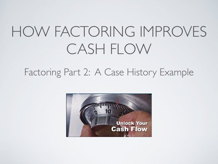 HOW FACTORING IMPROVES       CASH FLOW  Factoring Part 2: A Case History Example
