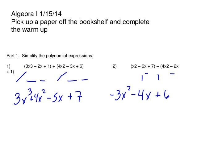 Algebra I 1/15/14 Pick up a paper off the bookshelf and complete the warm up  Part 1: Simplify the polynomial expressions:...