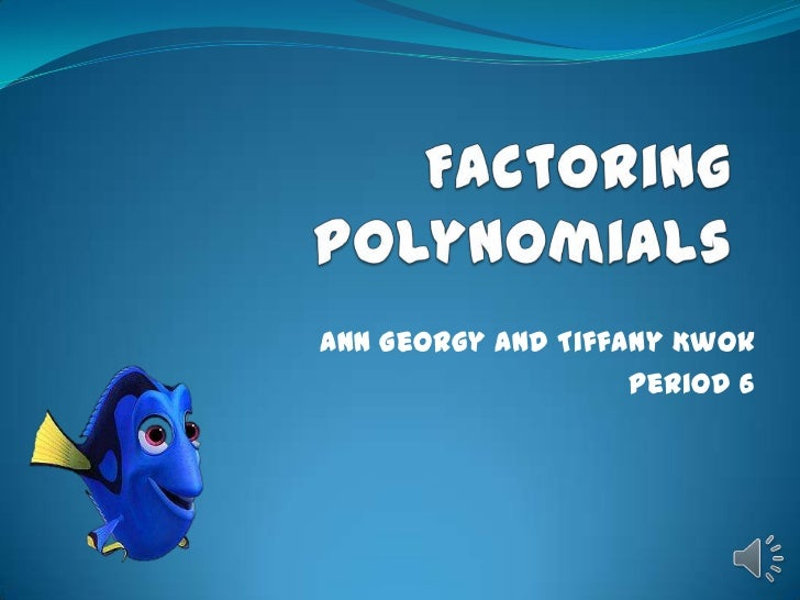 Factoring Polynomials<br />Ann Georgy and Tiffany Kwok<br />Period 6<br />