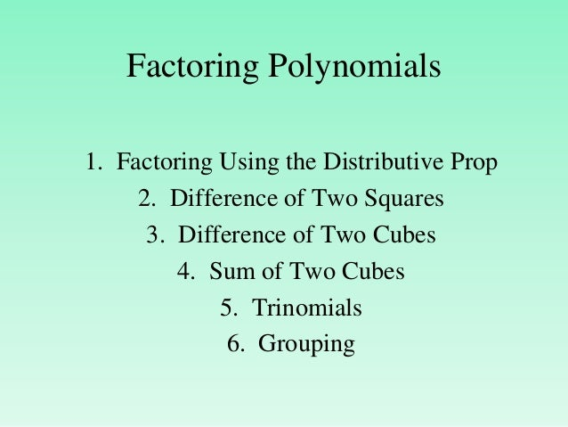 Factoring Polynomials1. Factoring Using the Distributive Prop     2. Difference of Two Squares      3. Difference of Two C...