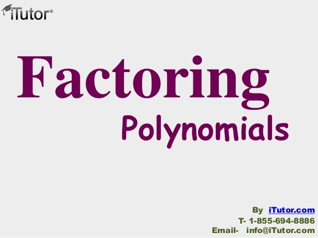 Polynomials Factoring T- 1-855-694-8886 Email- info@iTutor.com By iTutor.com