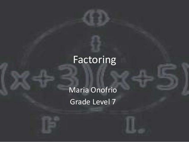 FactoringMaria OnofrioGrade Level 7