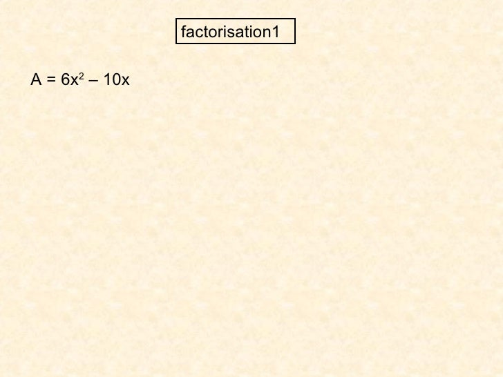 factorisation1 A = 6x 2  – 10x