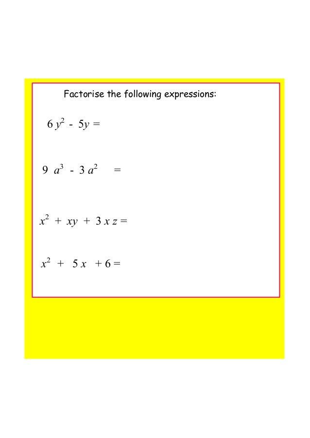 Factorise the following expressions: 6y2 5y= 9a3 3a2 = x2 +xy+3xz= x2 +5x+6=